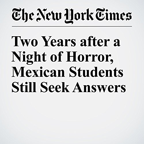 Two Years after a Night of Horror, Mexican Students Still Seek Answers cover art