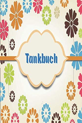 TANKBUCH: Spritverbrauch im Blick Dokumentation von Deinen Tankvorgängen. Tanknotizbuch / Tankjournal / tankheft/ Tanklogbuch