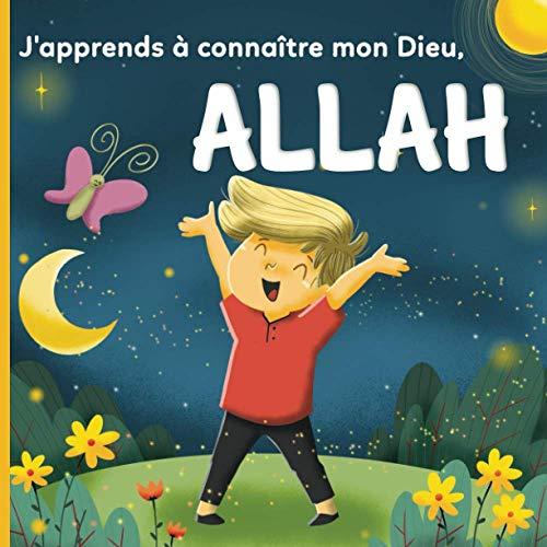 J'apprends à connaître mon Dieu, Allah: Un livre Islamique pour les enfants qui se demandent « Qui est Allah ? »