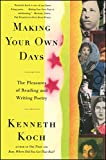 Making Your Own Days: The Pleasures of Reading and Writing Poetry - Kenneth Koch