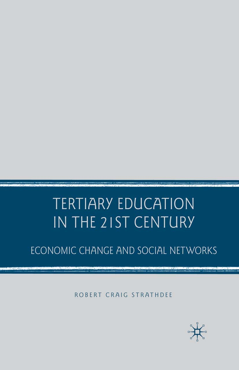 Tertiary Education in the 21st Century: Economic Change and Social Networks