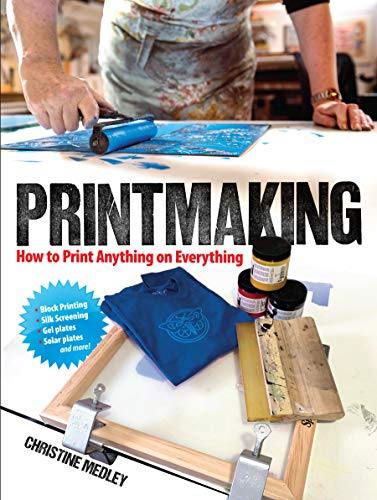 Compare Textbook Prices for Printmaking: How to Print Anything on Everything  ISBN 0800759837199 by Medley, Christine