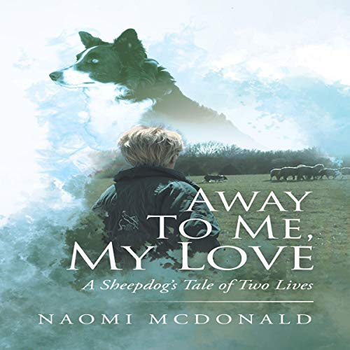Away to Me, My Love: A Sheepdog's Tale of Two Lives Titelbild