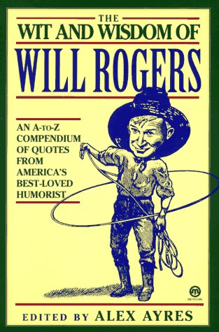 The Wit and Wisdom of Will Rogers: An A-to-Z Compendium of Quotes from America's Best-Loved Humorist
