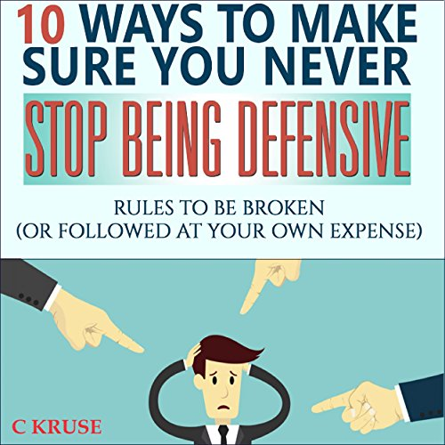 10 Ways to Make Sure You Never Stop Being Defensive audiobook cover art