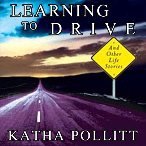 Learning to Drive     And Other Life Stories              By:                                                                                                                                 Katha Pollitt                               Narrated by:                                                                                                                                 Dina Pearlman                      Length: 6 hrs and 26 mins     17 ratings     Overall 2.4