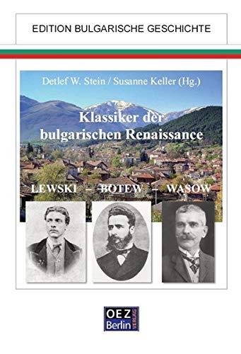 Klassiker der bulgarischen Renaissance: Lewski - Botev - Vasov (Bibliographien zur Geschichte und Kultur Europas) (Edition: Bulgarische Geschichte)
