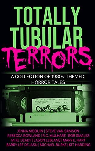 Totally Tubular Terrors by [Jenna Moquin, Rebecca Rowland, R.C. Mulhare, Steve Van Samson, Rob Smales, Barry Dejasu, Mary E. Hart]