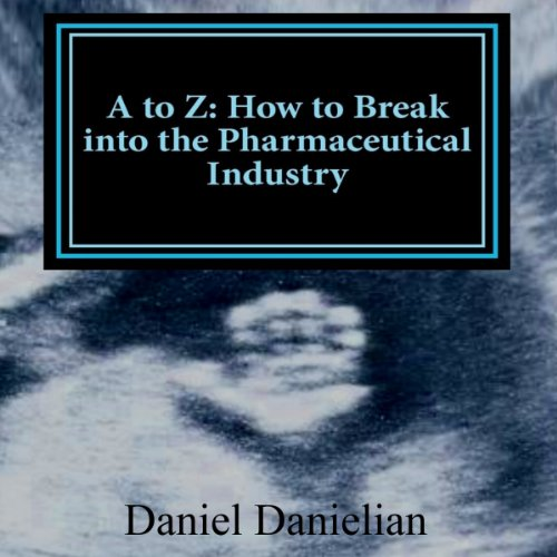 A to Z     How to Break into the Pharmaceutical Industry              By:                                                                                                                                 Daniel Danielian                               Narrated by:                                                                                                                                 Todd Reinhardt                      Length: 1 hr and 16 mins     8 ratings     Overall 3.4