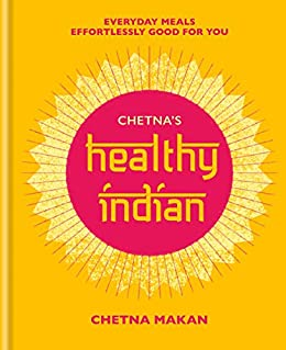 Chetna's Healthy Indian: Everyday family meals effortlessly good for you by [Chetna Makan]