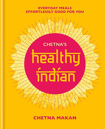 Chetna\'s Healthy Indian: Everyday family meals effortlessly good for you (English Edition)