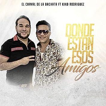 Donde Estan Esos Amigos (feat. Kiko Rodriguez) [En Vivo]