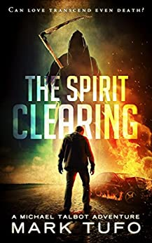 The Spirit Clearing: A Michael Talbot Adventure by [Mark Tufo]