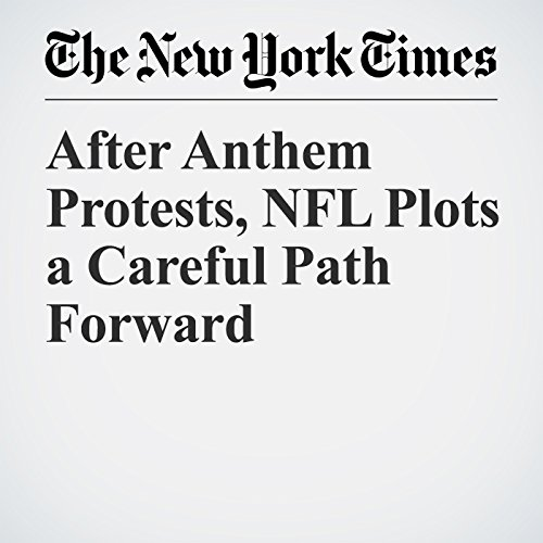 After Anthem Protests, NFL Plots a Careful Path Forward copertina