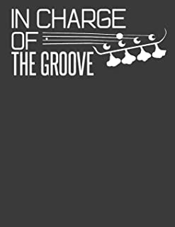 In Charge of the Groove: Bass notebook. Bass player gifts. Bass Gifts for men women. 8.5 x 11 size 120 Lined pages Bass Gu...