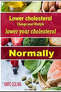 Lower cholesterol: Change your lifestyle lower your cholesterol Naturally