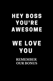 Hey Boss You're Awesome We Love You Remember Our Bonus: Blank Lined Coworker Gag Gift Funny Office Notebook Journal