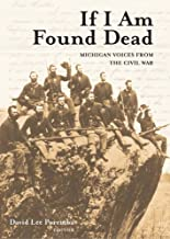 If I Am Found Dead: Michigan Voices from the Civil War