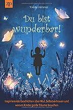 Du bist wunderbar!: Inspirierende Geschichten über Mut, Selbstvertrauen und  warum Kinder große Träume brauchen (German Edition)