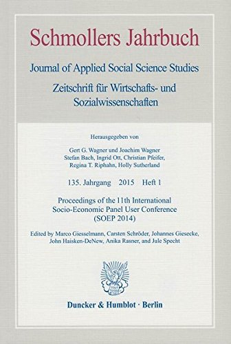 Proceedings of the 11th International Socio-Economic Panel User Conference (SOEP 2014).: Schmollers Jahrbuch, 135. Jahrgang (2015), Heft 1. ... Journal of Contextual Economics, Band 135)