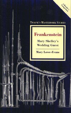 Frankenstein: Mary Shelley's Wedding Guest (Twayne's Masterwork Studies)