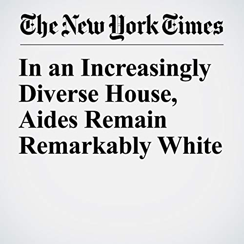 In an Increasingly Diverse House, Aides Remain Remarkably White copertina