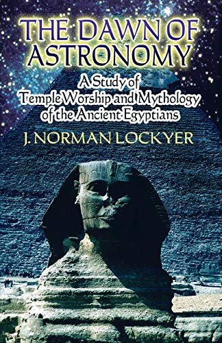 The Dawn of Astronomy: A Study of Temple Worship and Mythology of the Ancient Egyptians (Dover Books on Astronomy)