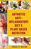 Arthritis Anti Inflammatory Diet & Plant Based Nutrition
