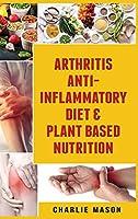 Arthritis Anti Inflammatory Diet & Plant Based Nutrition