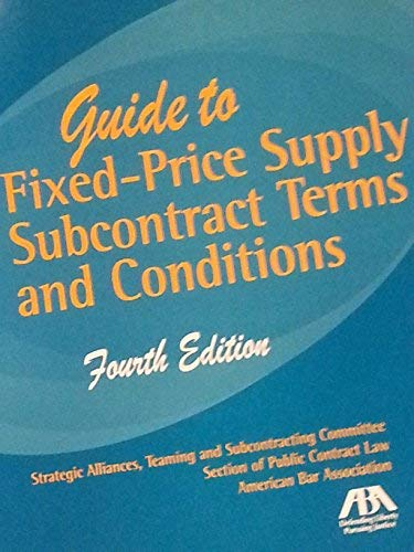 Compare Textbook Prices for Guide to Fixed-price Supply Subcontract Terms and Conditions: A Project of the Strategic FOURTH Edition ISBN 9781590314821 by American Bar Association
