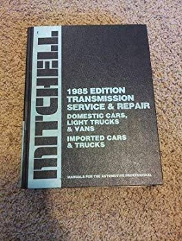 Hardcover 1985 Edition Transmission Service & Repair Domestic Cars, Light Trucks & Vans Imported Cars & Trucks Book