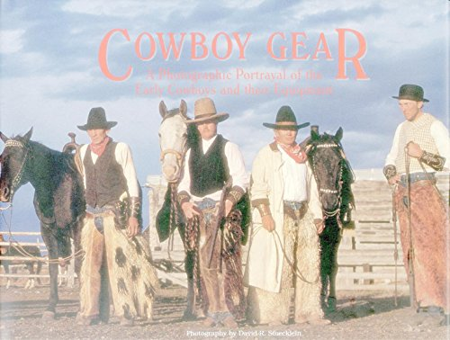 Cowboy Gear: A Photographic Portrayal of the Early Cowboys and Their Equipment