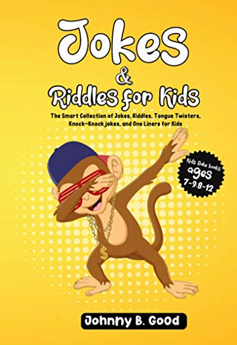 Jokes and Riddles for Kids : The Smart Collection Of Jokes, Riddles, Tongue Twisters, and funniest Knock-Knock Jokes Ever (Ages 7-9 8-12) (Jokes For Kids Book Book 2)