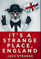 It's A Strange Place, England: Premium Hardcover Edition