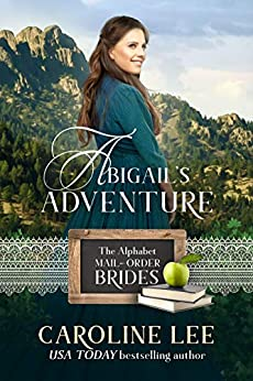 Abigail's Adventure: a Sunset Valley story (The Alphabet Mail-Order Brides Book 1) by [Caroline Lee]