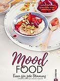 Seelenfutter: Mood Food. Essen für jede Stimmung. Eine Wohlfühlküche für jede Lebenslage. Über die Macht der Ernährung. Ein Soulfood-Kochbuch mit Rezepten, die glücklich machen.