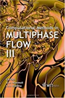 Computational Methods In Multiphase Flow III (Transactions on the Built Environment)