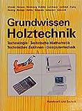 Grundwissen Holztechnik: Technologie, Technische Mathematik, Konstruktion und Arbeitsplanung, Computertechnik - Erich Heidsieck