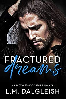[L. M. Dalgleish]のFractured Dreams: A Fractured Rock Star Romance (English Edition)