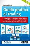 Guida pratica al trading. Broker, piattaforme e strumenti per operare sui mercati finanziari