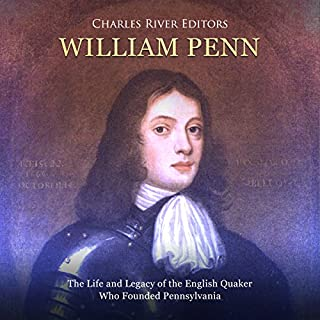 William Penn: The Life and Legacy of the English Quaker Who Founded Pennsylvania audiobook cover art