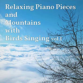 Relaxing Piano Pieces and Mountains with Birds Singing Vol.1
