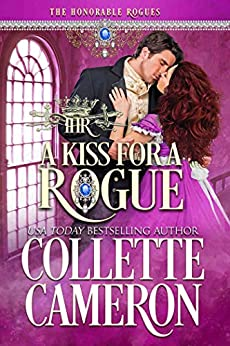 A Kiss for a Rogue: A Historical Regency Romance (The Honorable Rogues Book 1) by [Collette Cameron, The Honorable Rogues]