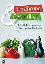 Ernährung und Gesundheit: Arbeitsblätter für den Fach- un