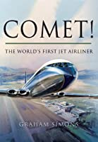 Comet!: The World's 1st Jet Airliner