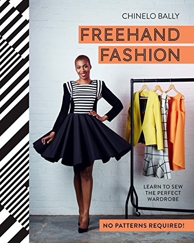 Freehand Fashion: Learn to sew the perfect wardrobe - no patterns required! (English Edition)