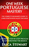 PORTUGUESE: ONE WEEK PORTUGUESE MASTERY: The Complete Beginner's Guide to...