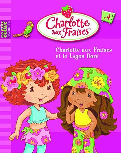 4 - Charlotte aux Fraises et le mystère du Lagon Doré