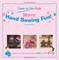 More Hand Sewing Fun!: Learn To Sew: Kids 1453858660 Book Cover