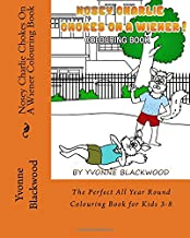 Nosey Charlie Chokes On A Wiener Colouring Book: The Perfect All Year Round Colouring Book for Kids 3-8